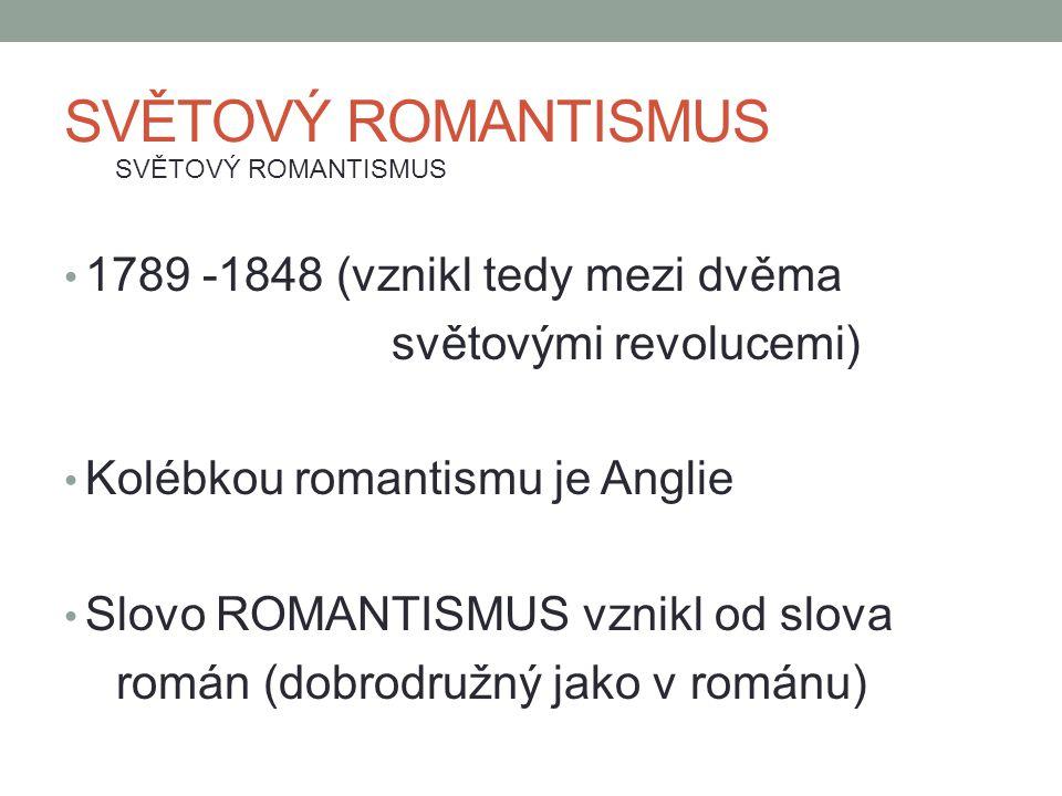 SVĚTOVÝ ROMANTISMUS 1789 -1848 (vznikl tedy mezi dvěma