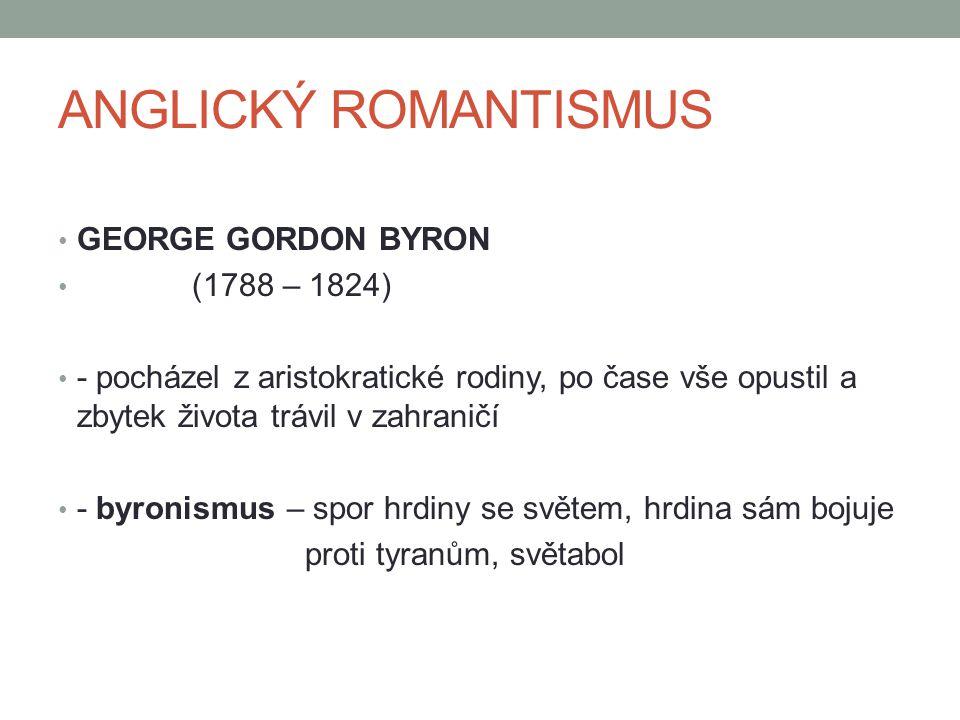 ANGLICKÝ ROMANTISMUS GEORGE GORDON BYRON (1788 – 1824)