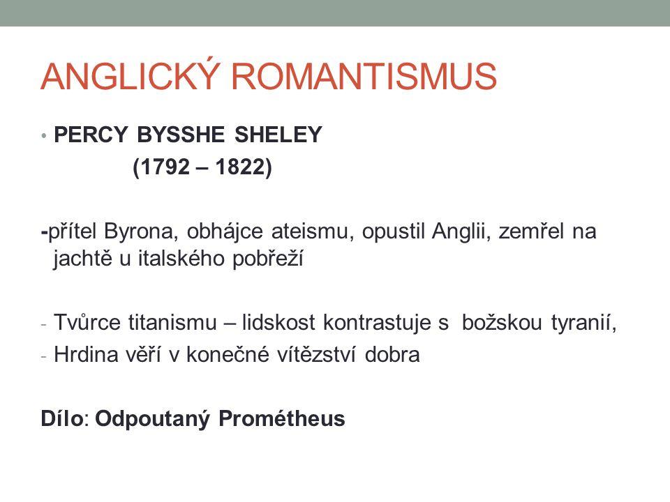 ANGLICKÝ ROMANTISMUS PERCY BYSSHE SHELEY (1792 – 1822)