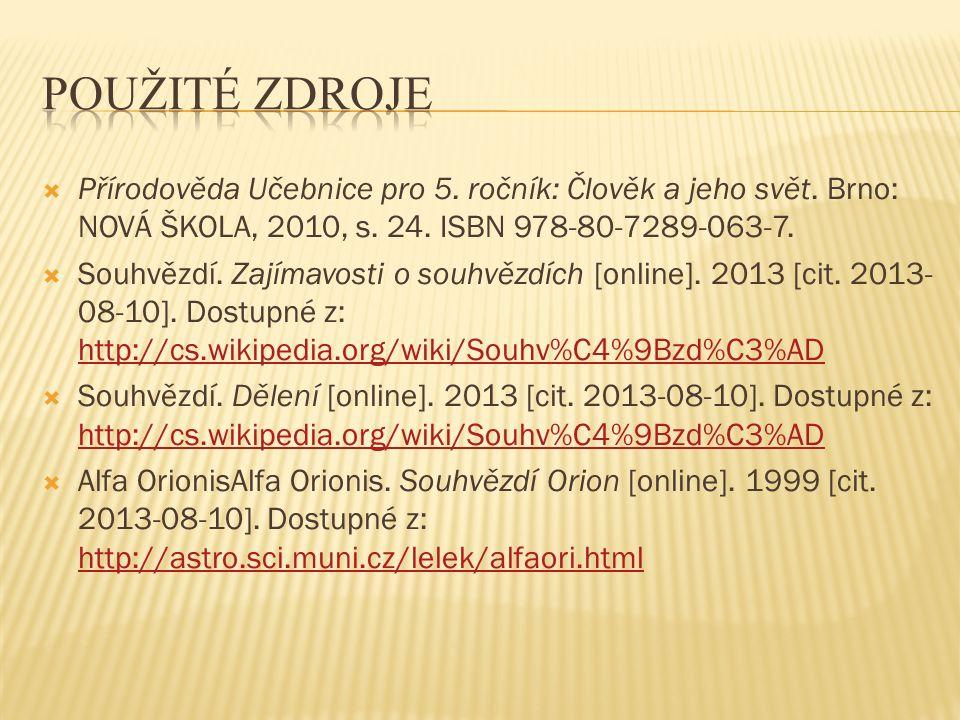 POUŽITÉ Zdroje Přírodověda Učebnice pro 5. ročník: Člověk a jeho svět. Brno: NOVÁ ŠKOLA, 2010, s. 24. ISBN 978-80-7289-063-7.