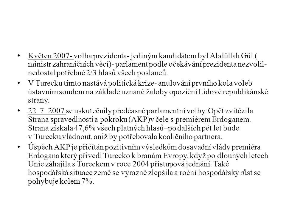 Květen 2007- volba prezidenta- jediným kandidátem byl Abdüllah Gül ( ministr zahraničních věcí)- parlament podle očekávání prezidenta nezvolil- nedostal potřebné 2/3 hlasů všech poslanců.