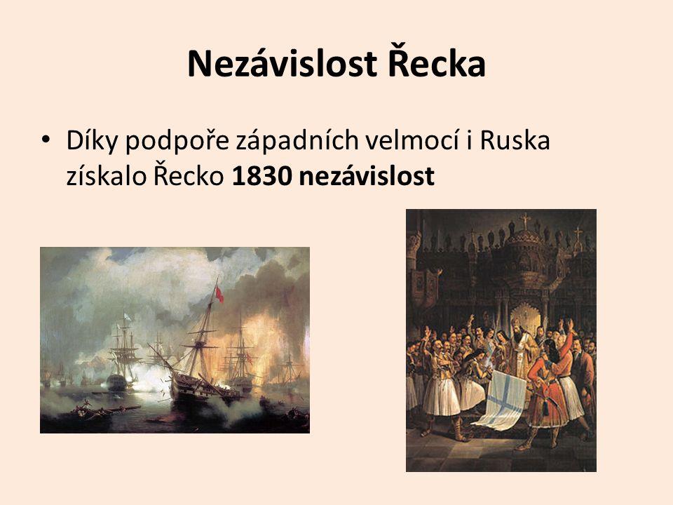 Nezávislost Řecka Díky podpoře západních velmocí i Ruska získalo Řecko 1830 nezávislost