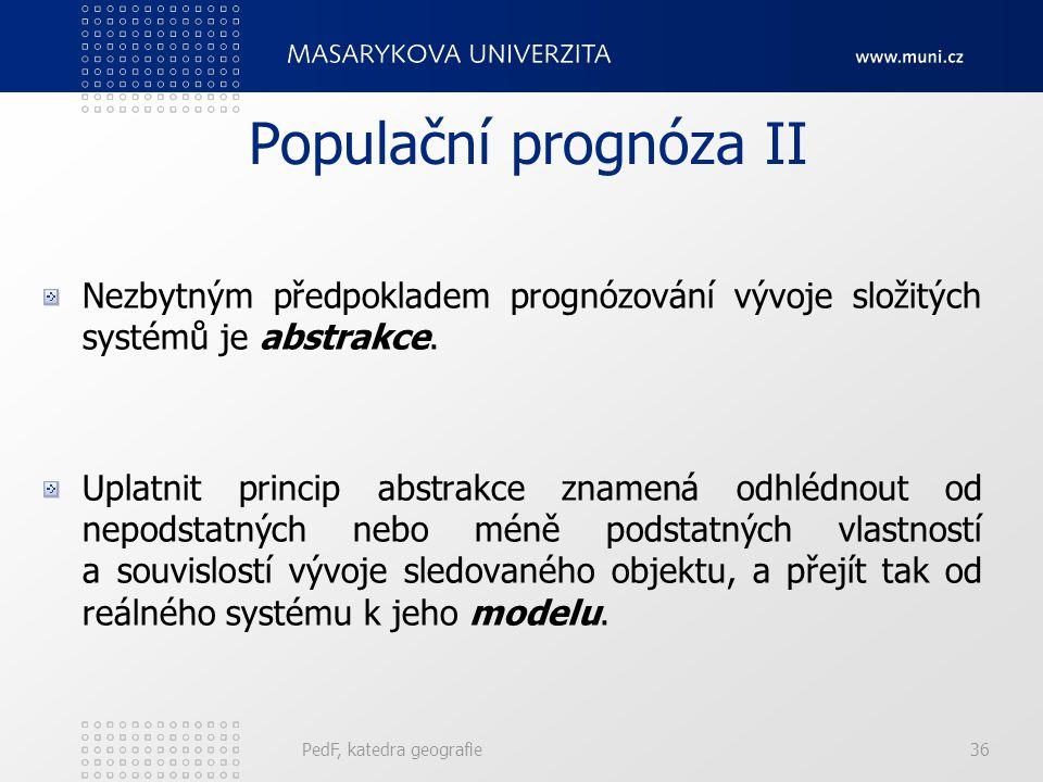 Populační prognóza II Nezbytným předpokladem prognózování vývoje složitých systémů je abstrakce.