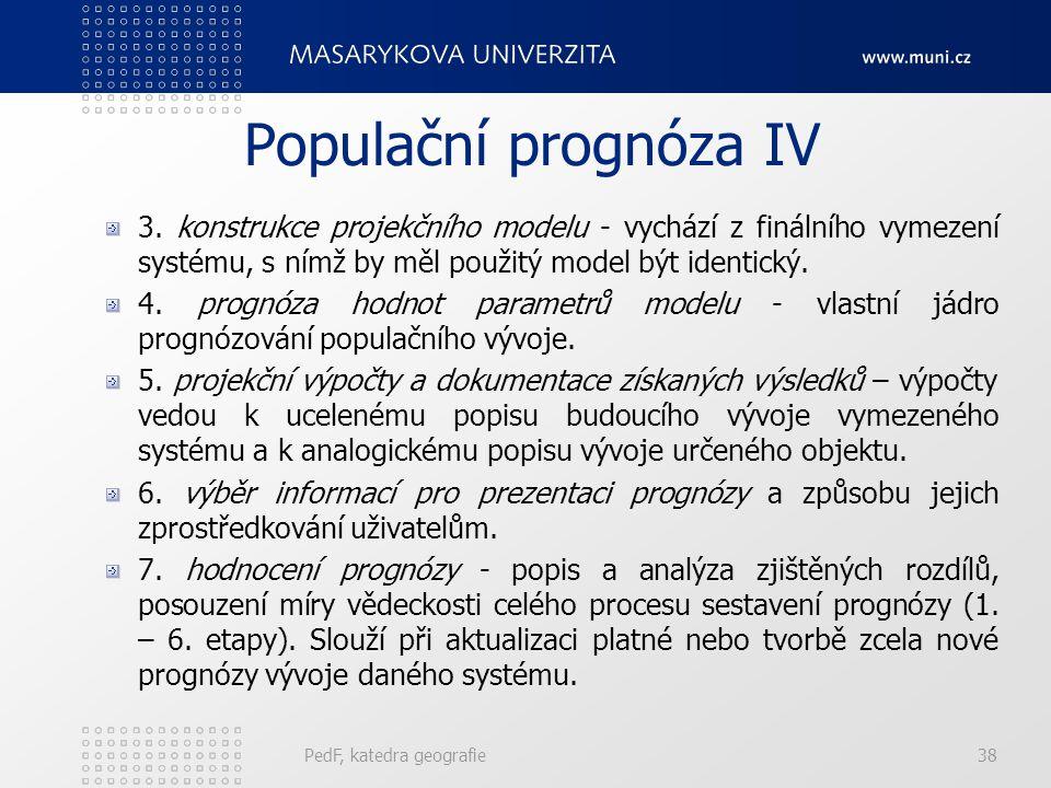 Populační prognóza IV 3. konstrukce projekčního modelu - vychází z finálního vymezení systému, s nímž by měl použitý model být identický.