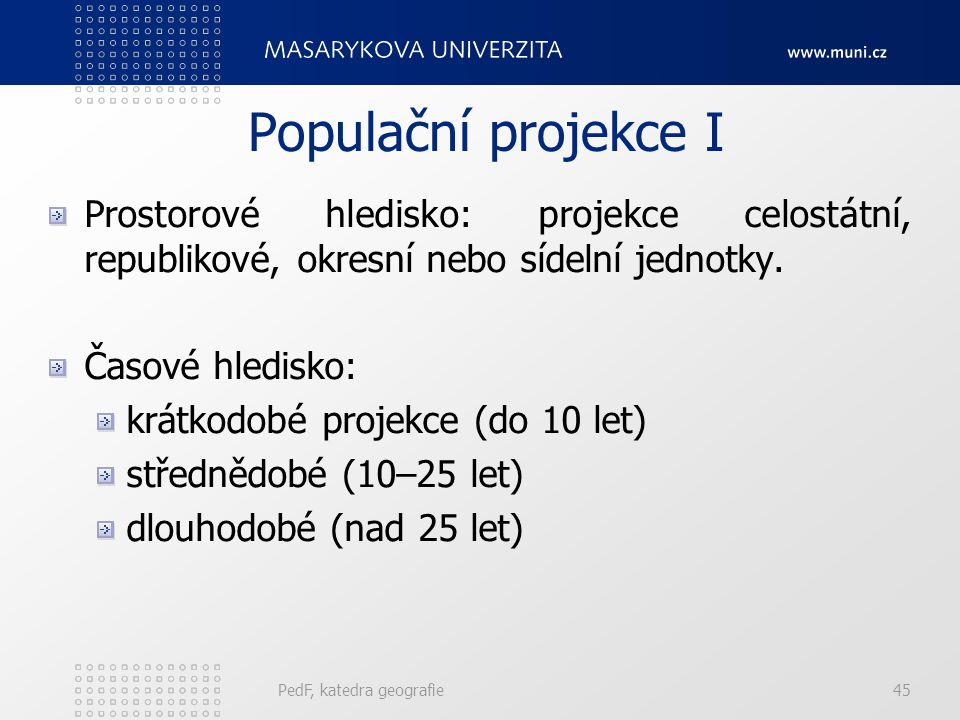 Populační projekce I Prostorové hledisko: projekce celostátní, republikové, okresní nebo sídelní jednotky.