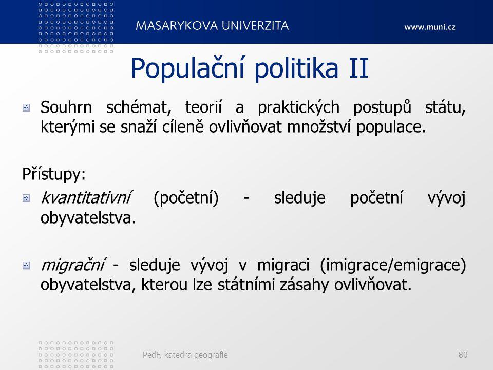 Populační politika II Souhrn schémat, teorií a praktických postupů státu, kterými se snaží cíleně ovlivňovat množství populace.