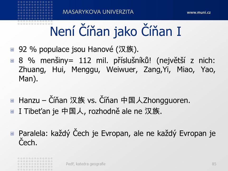 Není Číňan jako Číňan I 92 % populace jsou Hanové (汉族).
