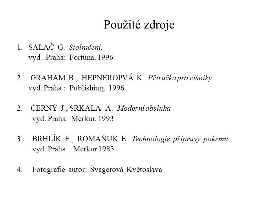 Použité zdroje 1. SALAČ G. Stolničení. vyd . Praha: Fortuna, 1996