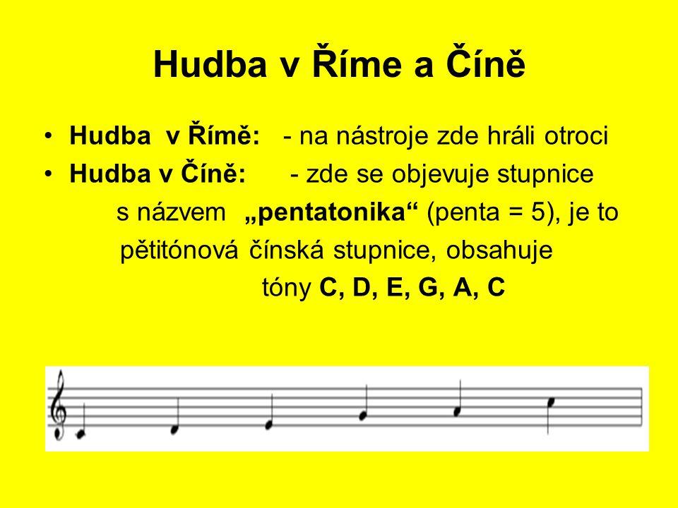 Hudba v Říme a Číně Hudba v Římě: - na nástroje zde hráli otroci