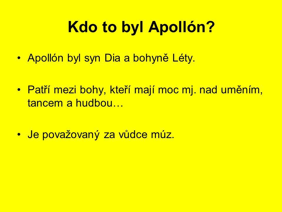 Kdo to byl Apollón Apollón byl syn Dia a bohyně Léty.