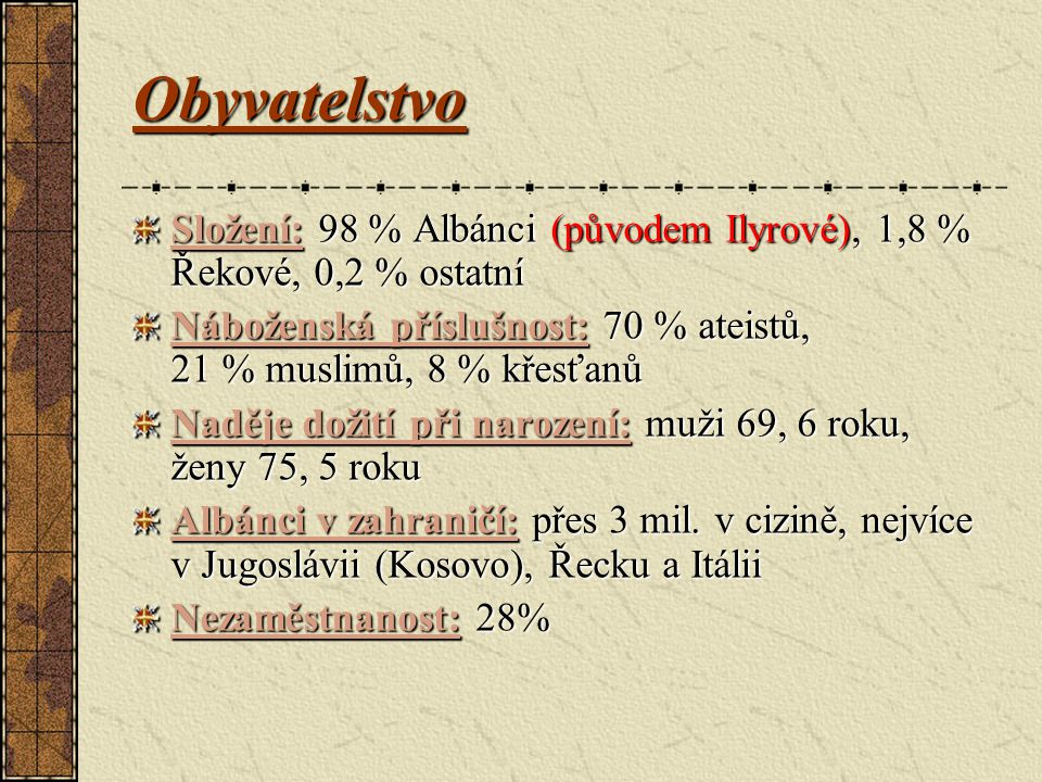 Obyvatelstvo Složení: 98 % Albánci (původem Ilyrové), 1,8 % Řekové, 0,2 % ostatní.