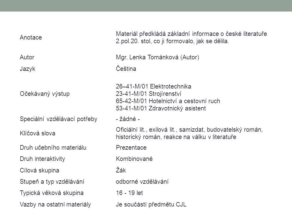 Anotace Materiál předkládá základní informace o české literatuře 2.pol.20. stol, co ji formovalo, jak se dělila.