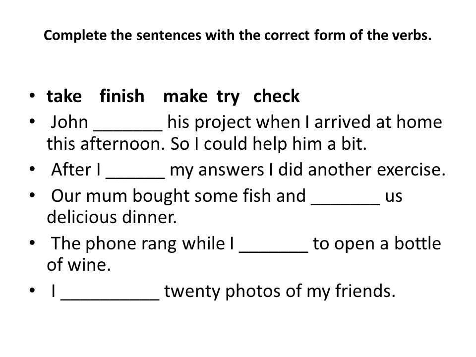 Complete the sentences with the correct form of the verbs.