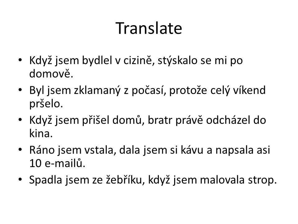 Translate Když jsem bydlel v cizině, stýskalo se mi po domově.