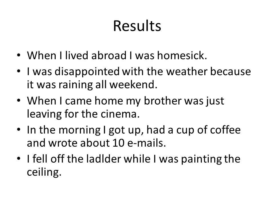 Results When I lived abroad I was homesick.