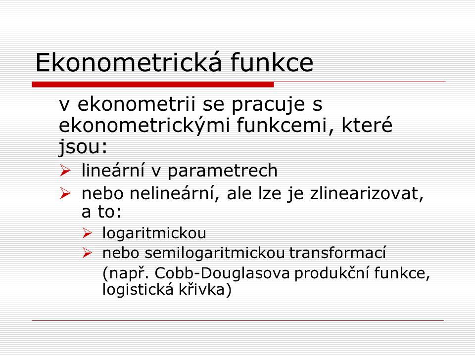 Ekonometrická funkce v ekonometrii se pracuje s ekonometrickými funkcemi, které jsou: lineární v parametrech.