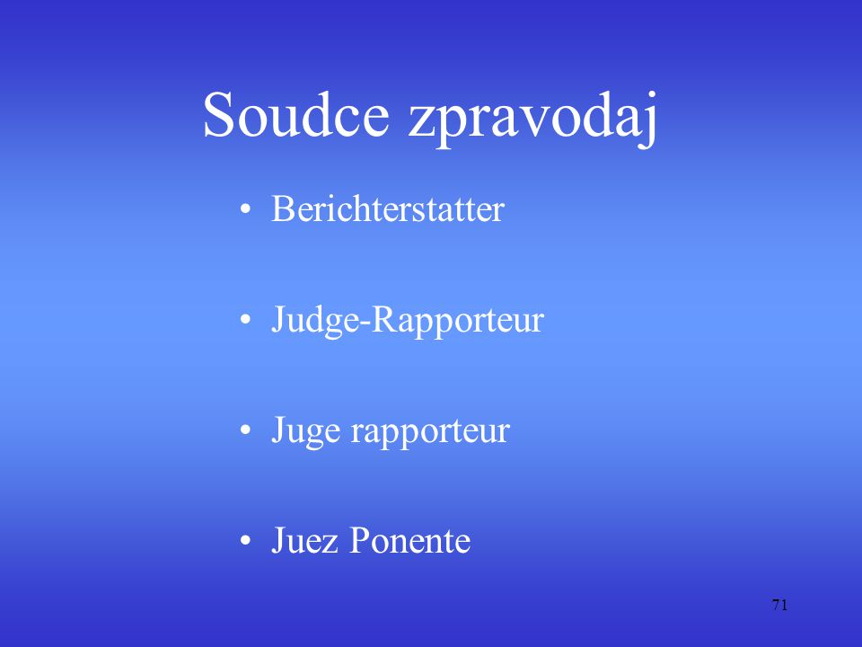 Soudce zpravodaj Berichterstatter Judge-Rapporteur Juge rapporteur