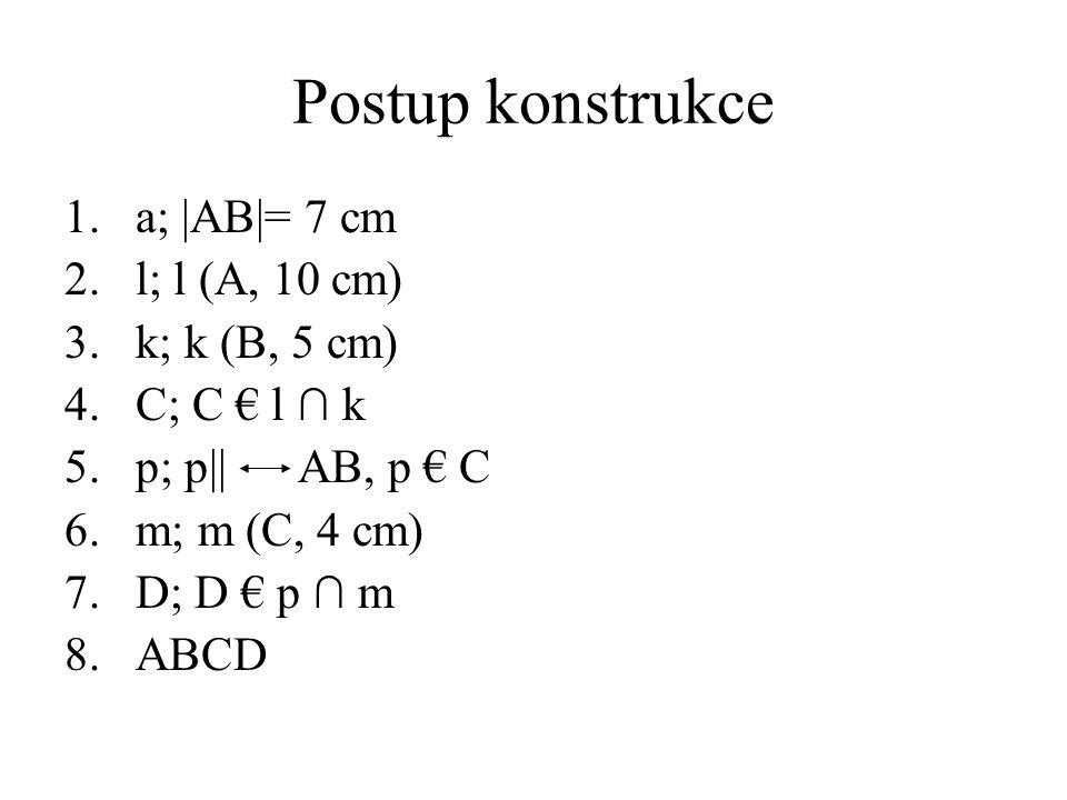 Postup konstrukce a; |AB|= 7 cm l; l (A, 10 cm) k; k (B, 5 cm)