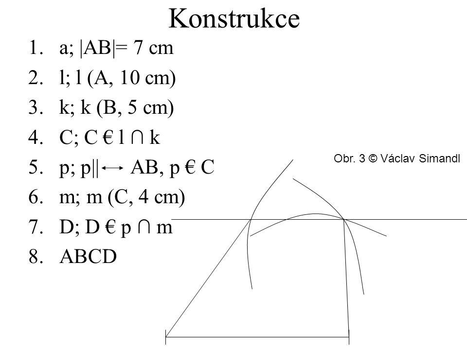 Konstrukce a; |AB|= 7 cm l; l (A, 10 cm) k; k (B, 5 cm) C; C € l ∩ k