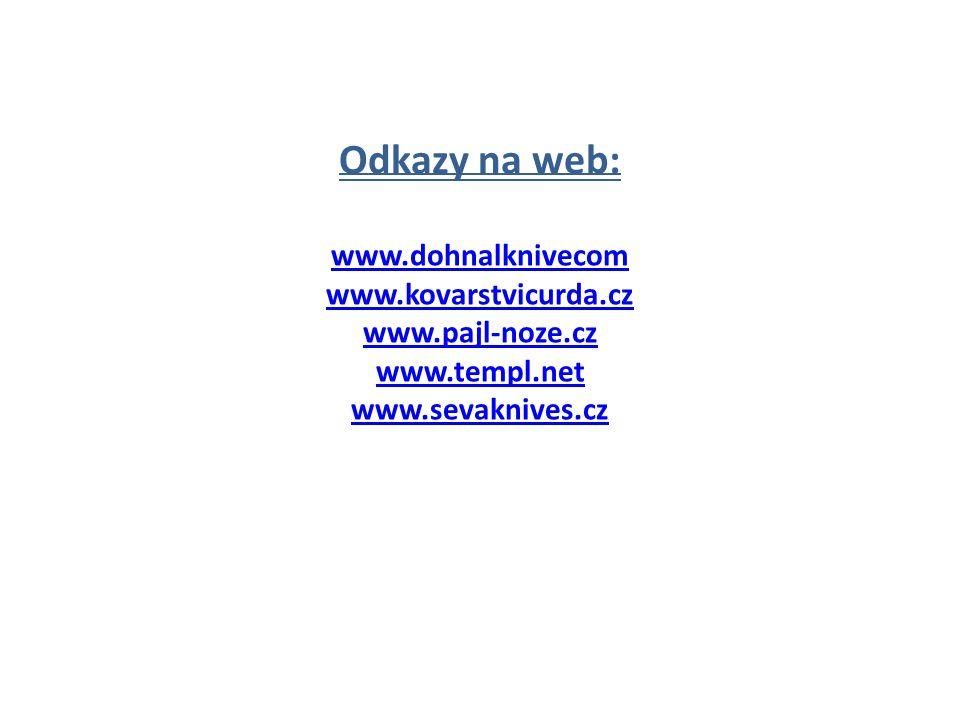 Odkazy na web: www.dohnalknivecom www.kovarstvicurda.cz www.pajl-noze.cz www.templ.net www.sevaknives.cz