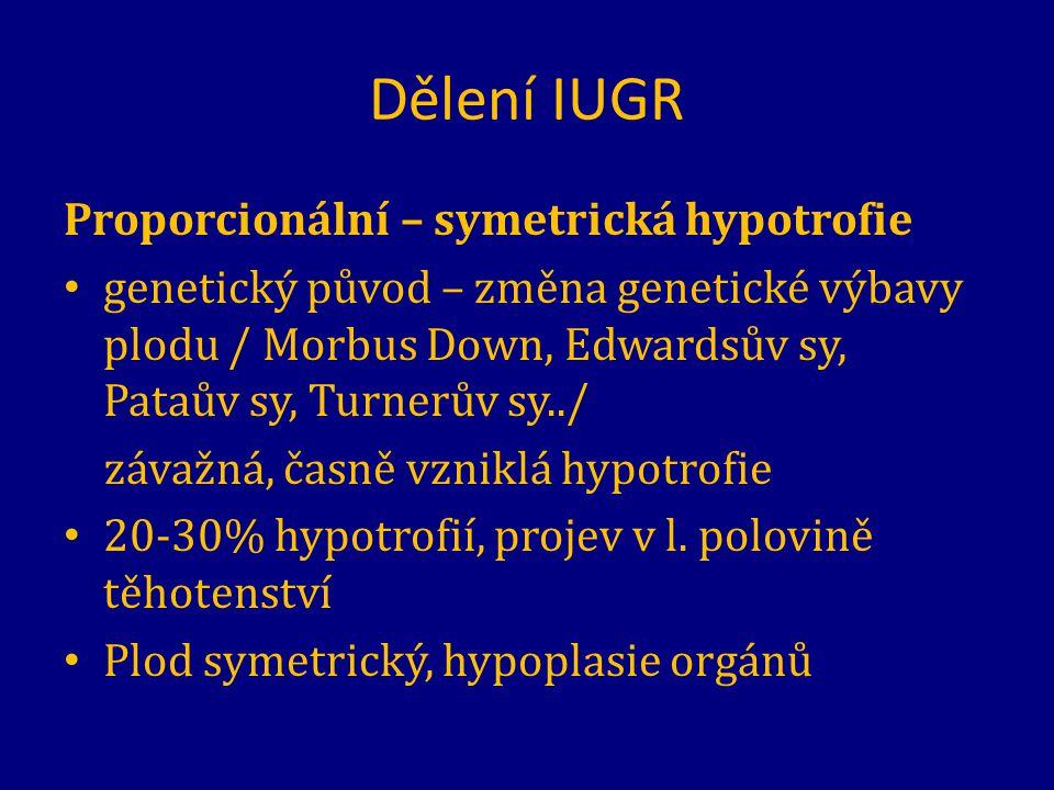Dělení IUGR Proporcionální – symetrická hypotrofie