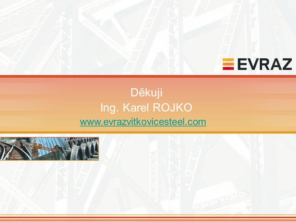 Děkuji Ing. Karel ROJKO www.evrazvitkovicesteel.com