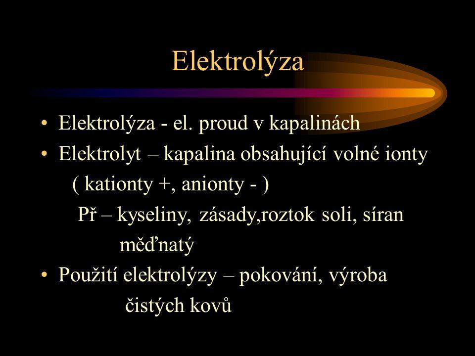 Elektrolýza Elektrolýza - el. proud v kapalinách