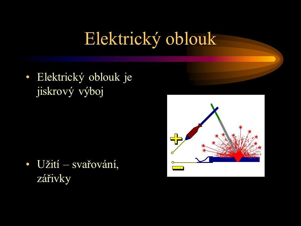 Elektrický oblouk Elektrický oblouk je jiskrový výboj