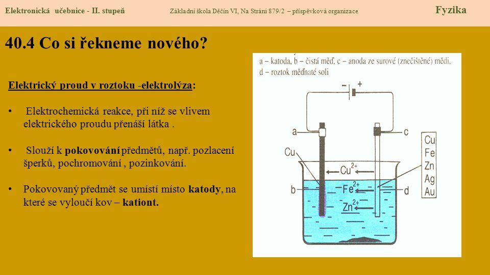 40.4 Co si řekneme nového Elektrický proud v roztoku -elektrolýza: