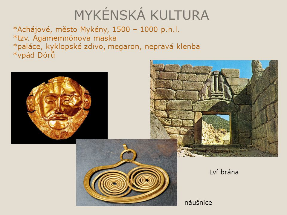 MYKÉNSKÁ KULTURA *Achájové, město Mykény, 1500 – 1000 p.n.l.