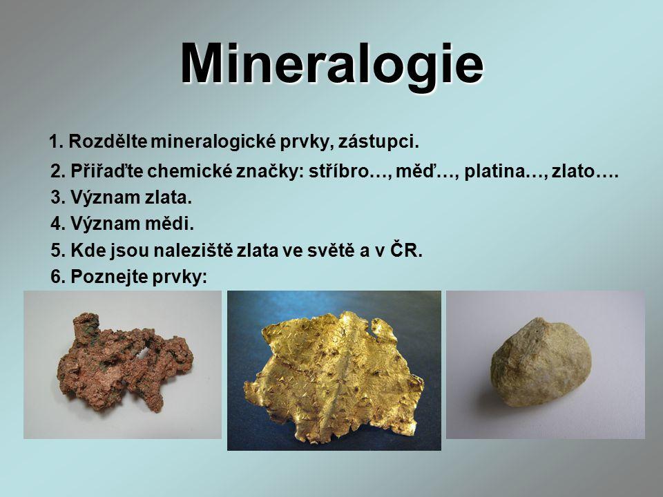 Mineralogie 1. Rozdělte mineralogické prvky, zástupci.