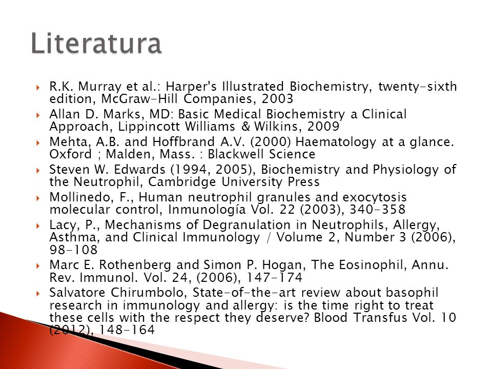 Literatura R.K. Murray et al.: Harper s Illustrated Biochemistry, twenty-sixth edition, McGraw-Hill Companies, 2003.