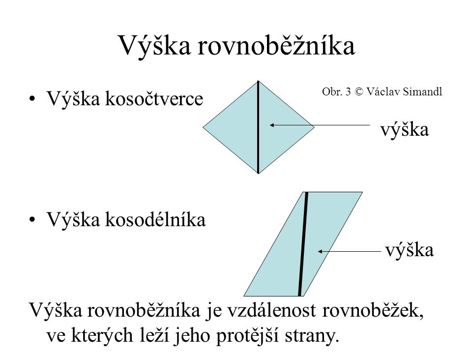 Výška rovnoběžníka Výška kosočtverce výška Výška kosodélníka