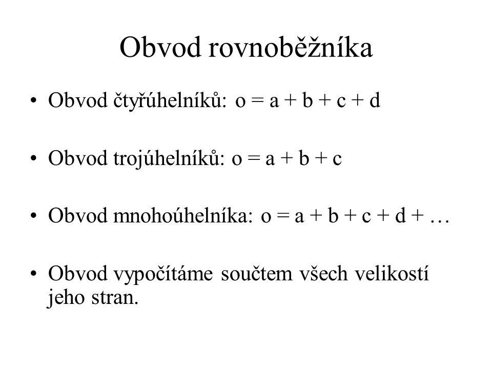 Obvod rovnoběžníka Obvod čtyřúhelníků: o = a + b + c + d