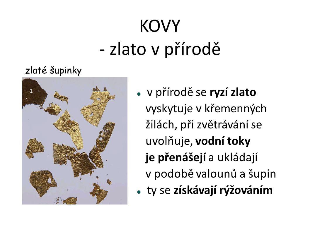 KOVY - zlato v přírodě v přírodě se ryzí zlato vyskytuje v křemenných