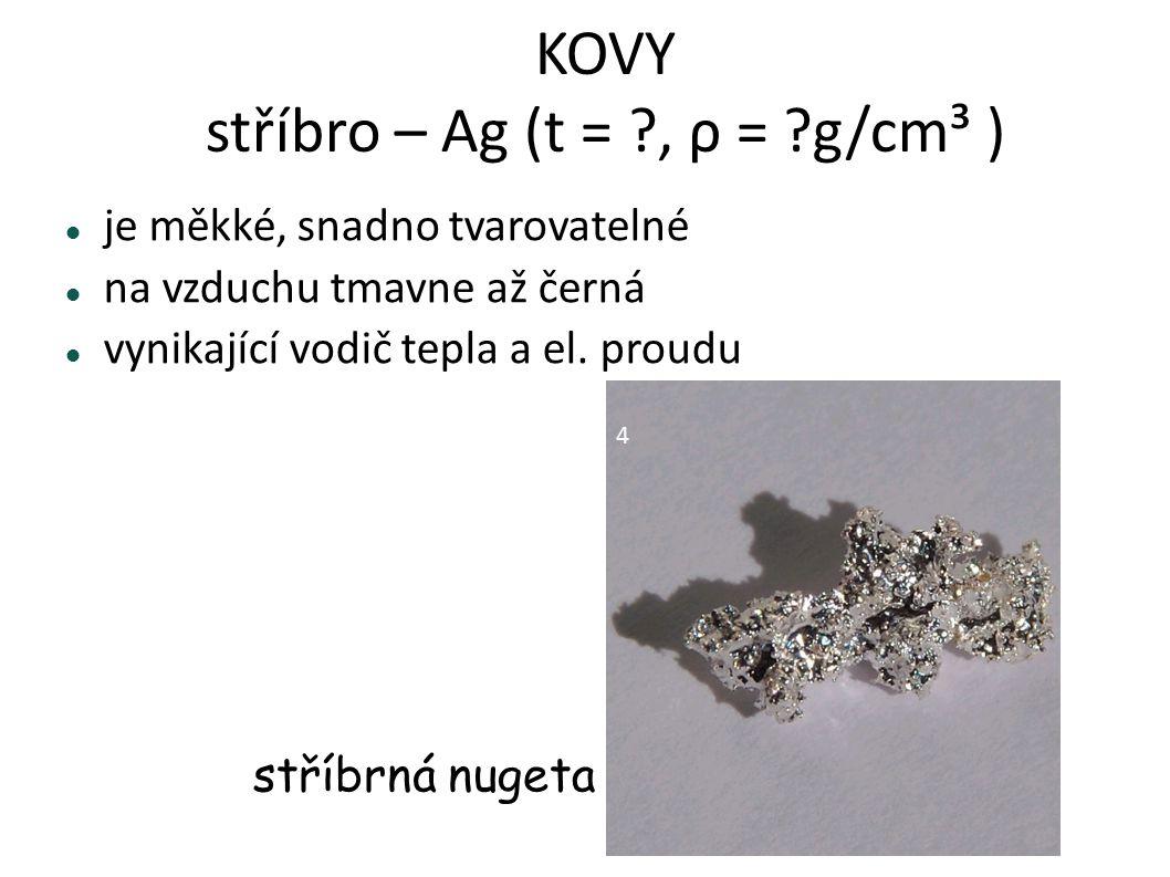 KOVY stříbro – Ag (t = , ρ = g/cm³ )