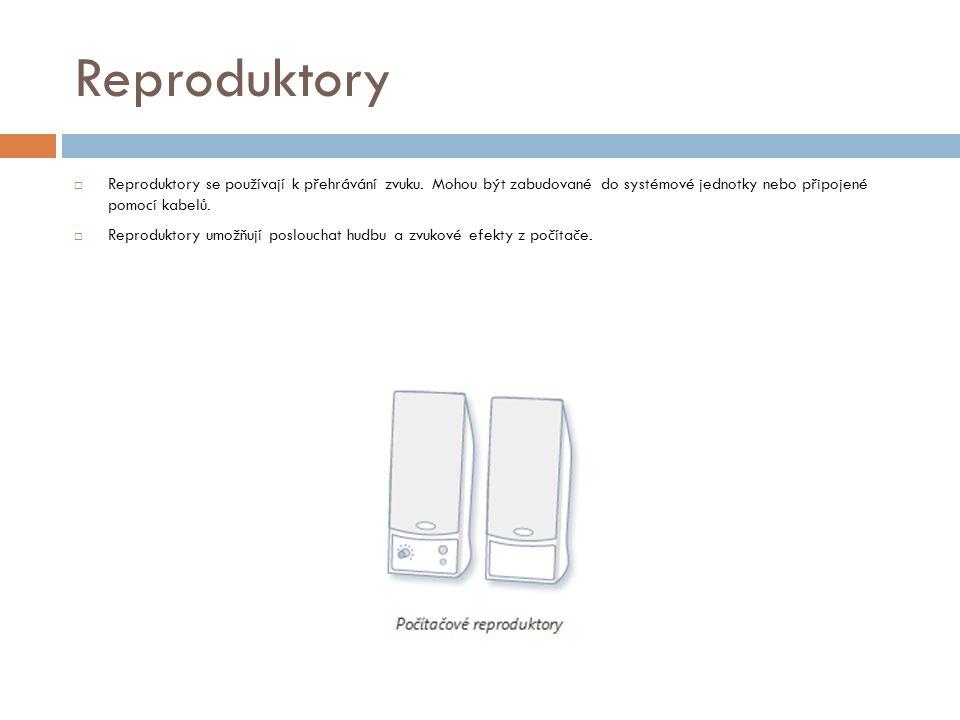 Reproduktory Reproduktory se používají k přehrávání zvuku. Mohou být zabudované do systémové jednotky nebo připojené pomocí kabelů.