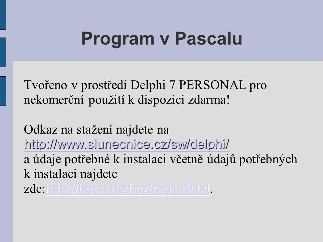 Program v Pascalu Tvořeno v prostředí Delphi 7 PERSONAL pro nekomerční použití k dispozici zdarma!