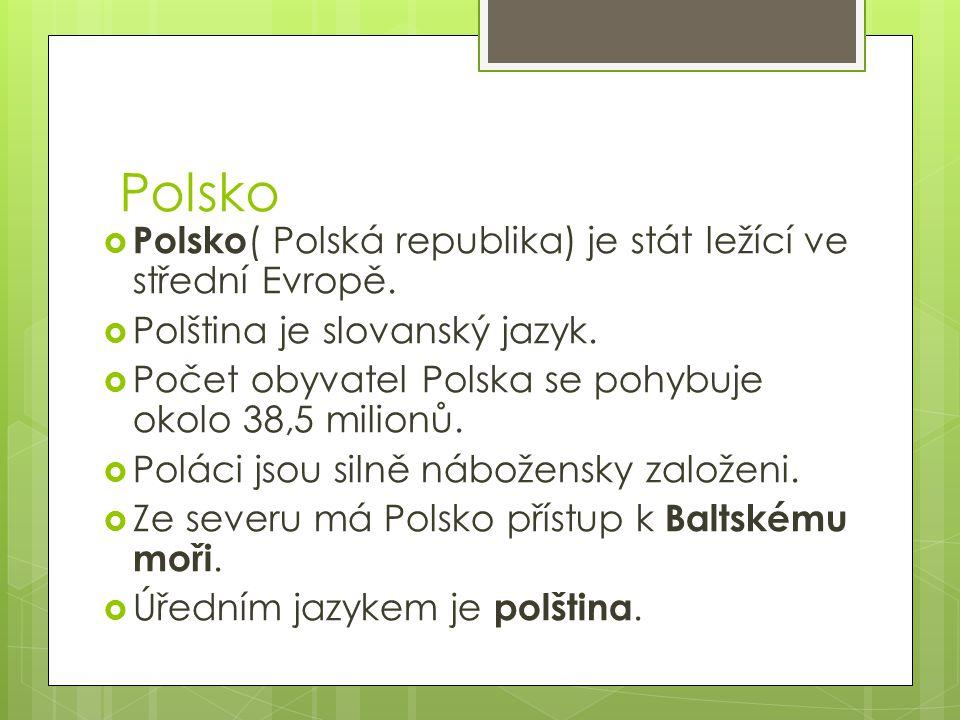 Polsko Polsko( Polská republika) je stát ležící ve střední Evropě.