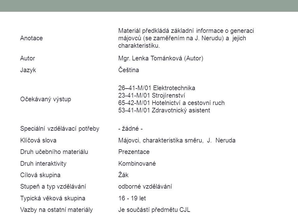 Anotace Materiál předkládá základní informace o generaci májovců (se zaměřením na J. Nerudu) a jejich charakteristiku.