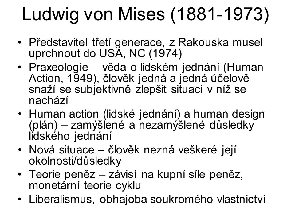 Ludwig von Mises (1881-1973) Představitel třetí generace, z Rakouska musel uprchnout do USA, NC (1974)