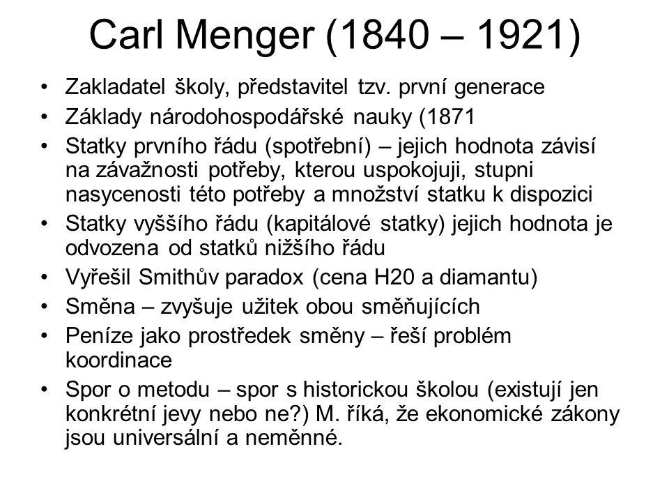Carl Menger (1840 – 1921) Zakladatel školy, představitel tzv. první generace. Základy národohospodářské nauky (1871.