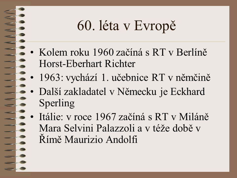 60. léta v Evropě Kolem roku 1960 začíná s RT v Berlíně Horst-Eberhart Richter. 1963: vychází 1. učebnice RT v němčině.