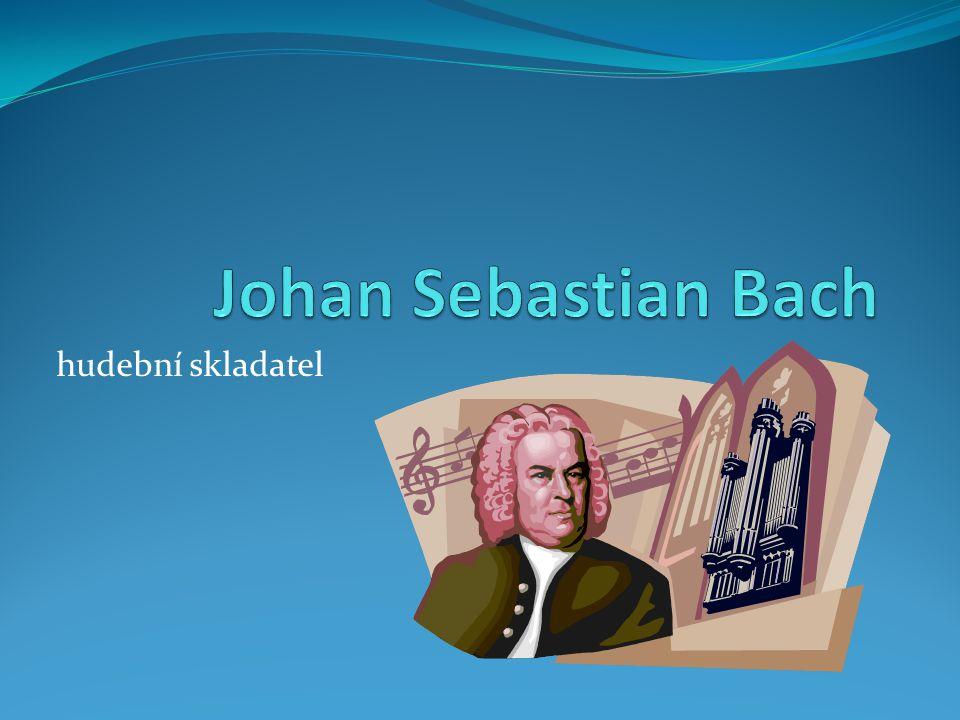 Johan Sebastian Bach hudební skladatel