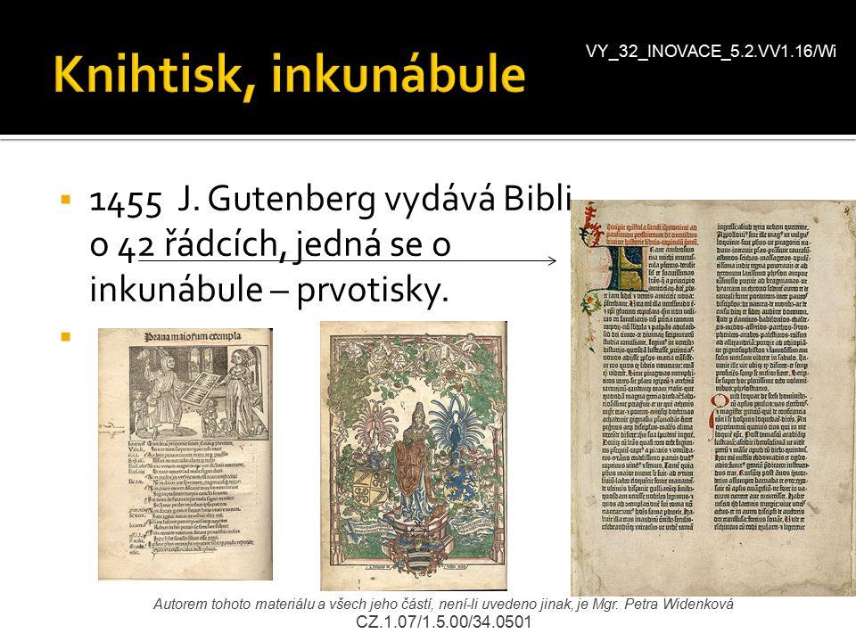 VY_32_INOVACE_5.2.VV1.16/Wi Knihtisk, inkunábule. 1455 J. Gutenberg vydává Bibli o 42 řádcích, jedná se o inkunábule – prvotisky.