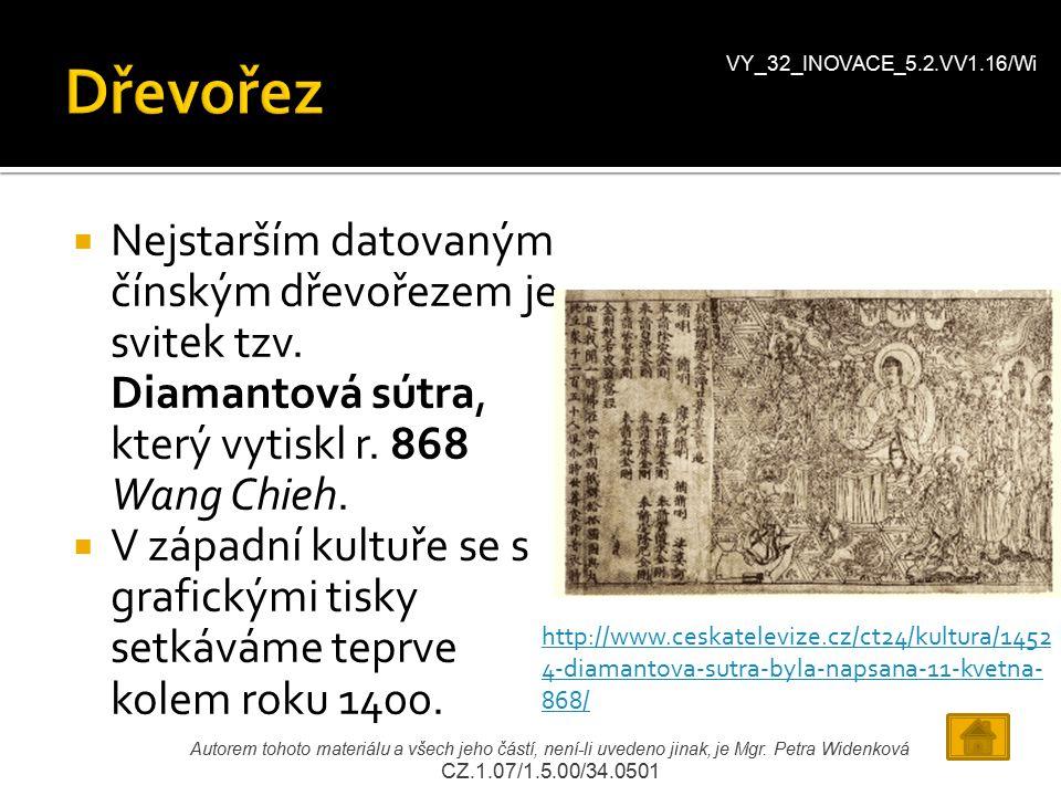 VY_32_INOVACE_5.2.VV1.16/Wi Dřevořez. Nejstarším datovaným čínským dřevořezem je svitek tzv. Diamantová sútra, který vytiskl r. 868 Wang Chieh.