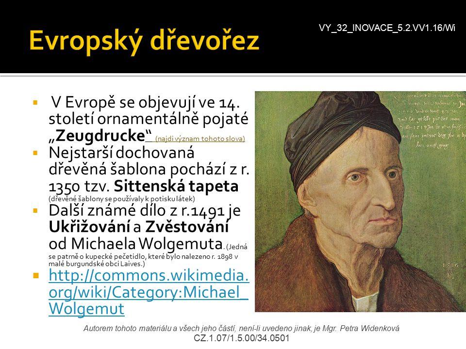 """VY_32_INOVACE_5.2.VV1.16/Wi Evropský dřevořez. V Evropě se objevují ve 14. století ornamentálně pojaté """"Zeugdrucke (najdi význam tohoto slova)"""