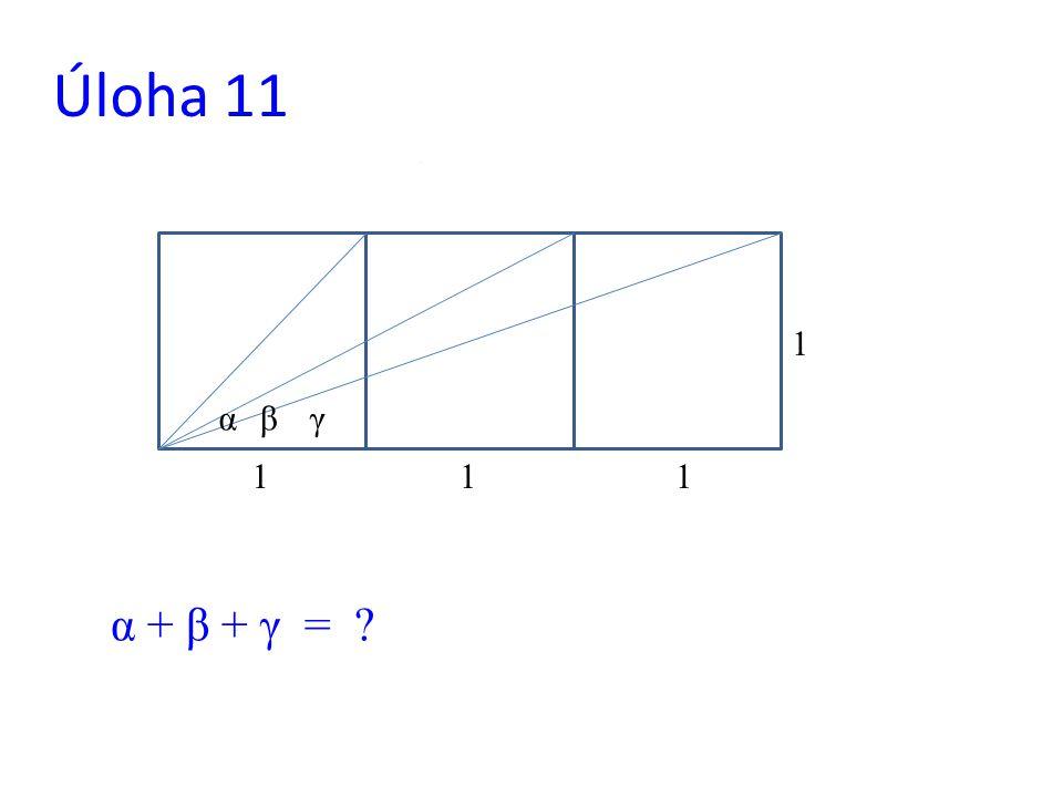 Úloha 11 1 α β γ 1 1 1 α + β + γ =