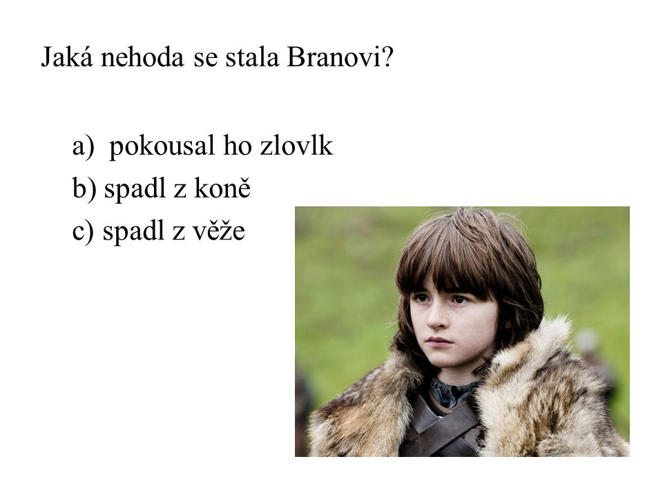 Jaká nehoda se stala Branovi