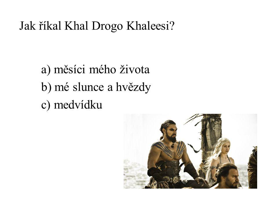 Jak říkal Khal Drogo Khaleesi